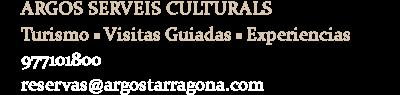Argos Serveis Culturals. Turismo. Visitas guiadas. Experiencias. Gastronomía.  (+34)977101800  / reservas@argostarragona.com